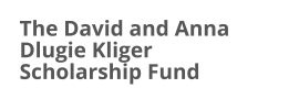 The David and Anna Dlugie Kliger Scholarship Fund